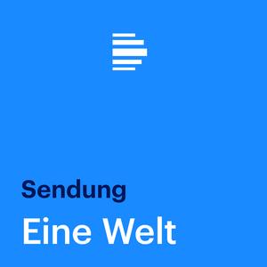 Podcast Eine Welt (komplette Sendung) - Deutschlandfunk