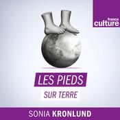 Podcast Les pieds sur terre - France Culture
